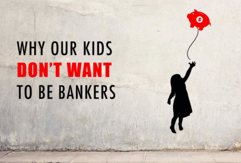 Why Our Kids Don't Want to be Bankers …